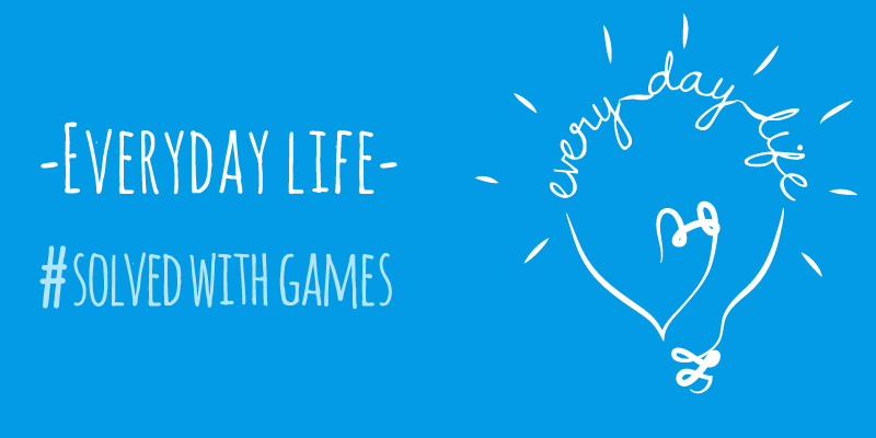Everyday Life #SolvedWithGames