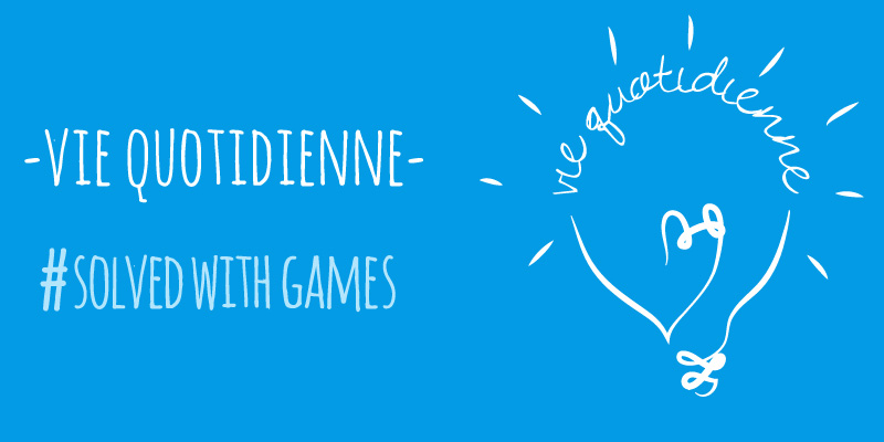 Vie quotidienne #SolvedWithGames